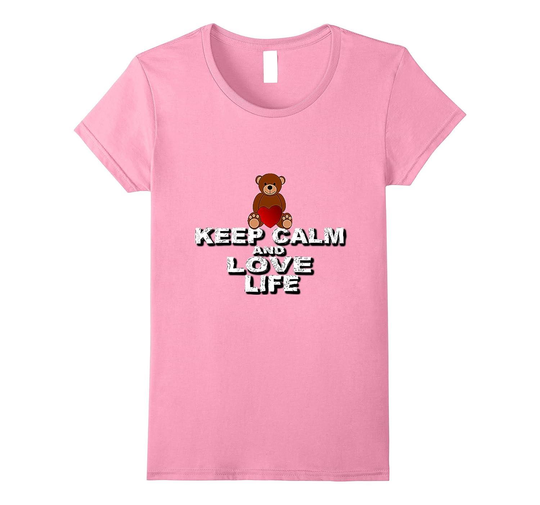 Keep Calm And Love Life Best Friend Top Gift Idea Bear Shirt
