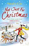 Not Just for Christmas: The most hilarious and feel-good festive romcom you'll read this Christmas 2019! (English Edition)