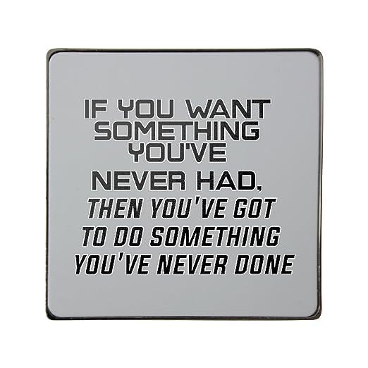 Si Quieres Algo Que Nunca Has Tenido, entonces tienes que hacer ...