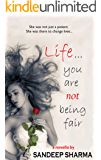Life... You are not being fair!