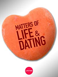 Matters of life and dating lifetime movie