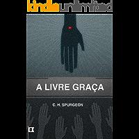 A Livre Graça, por C. H. Spurgeon