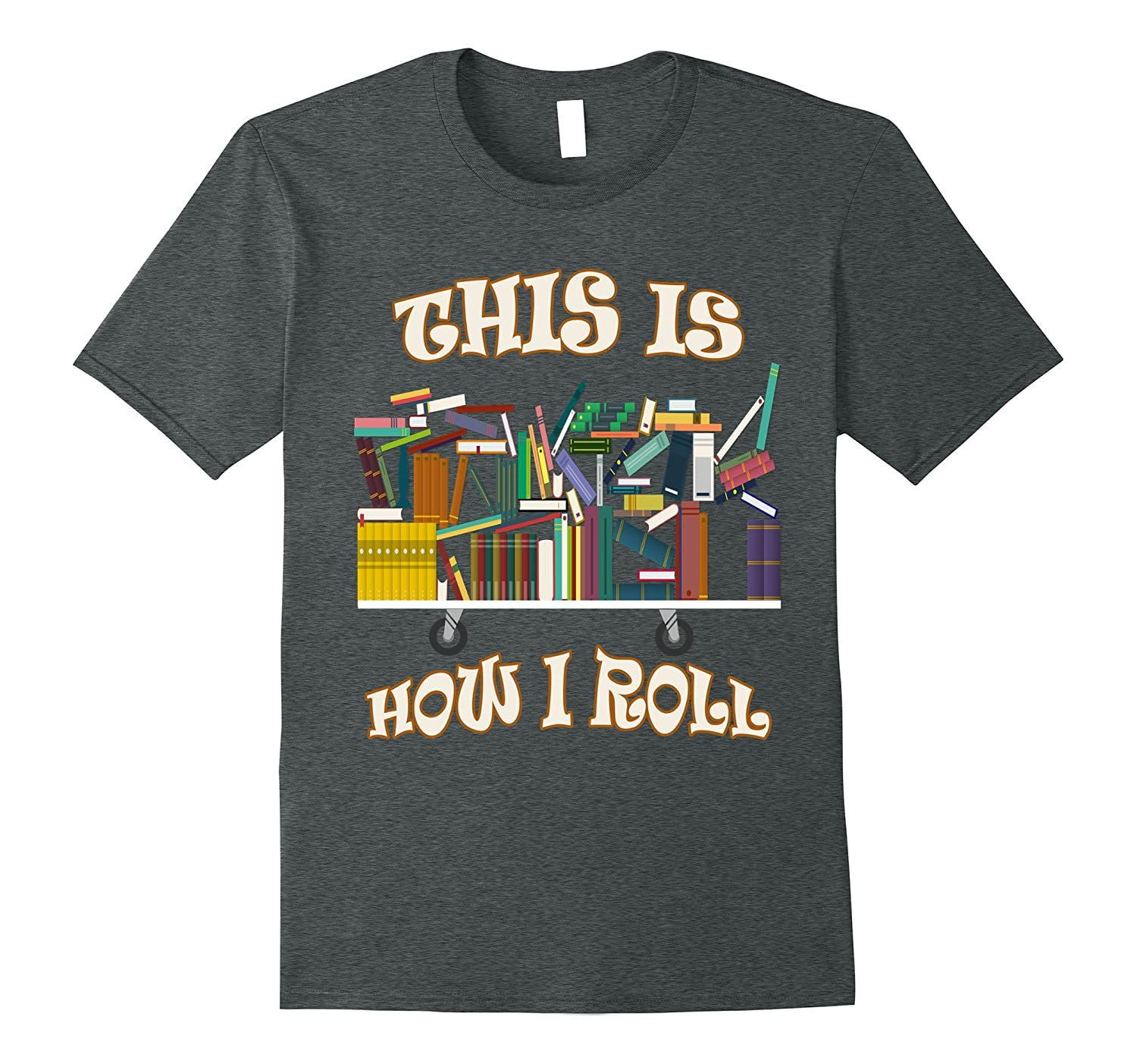 This Is How I Roll Librarian Books T-Shirt