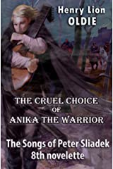The Cruel Choice of Anika the Warrior (The Songs Of Peter Sliadek Book 8) Kindle Edition