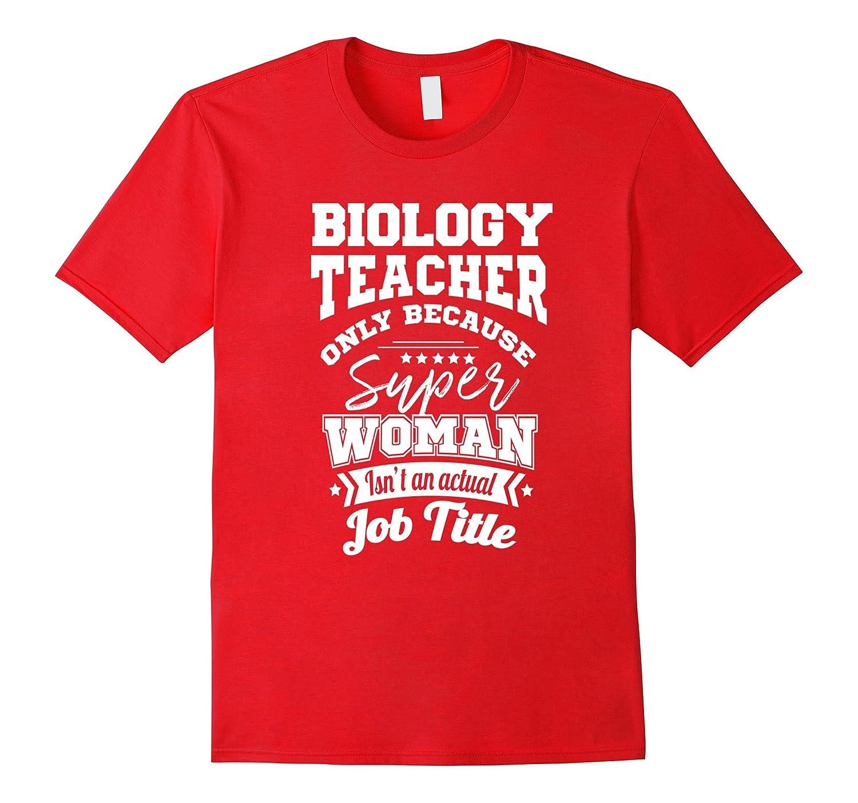 Biology Teacher Because Super Woman Isnt A Job Title T-Shirt-TJ