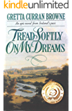 TREAD SOFTLY ON MY DREAMS: An Epic Novel From Ireland's Past: Based on the true events. (The Liberty Trilogy Book 1)