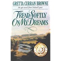 TREAD SOFTLY ON MY DREAMS: An Epic Novel From Ireland's Past: Based on the true events. (The Liberty Trilogy Book 1) (English Edition)