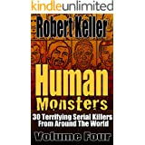 Human Monsters Volume 4: 30 Terrifying Serial Killers from Around the World