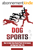 Dog sports: How To Help Them Reach Peak Performance And Upgrade Their Life: A Healthy Dog Is A Happy Dog (English Edition)