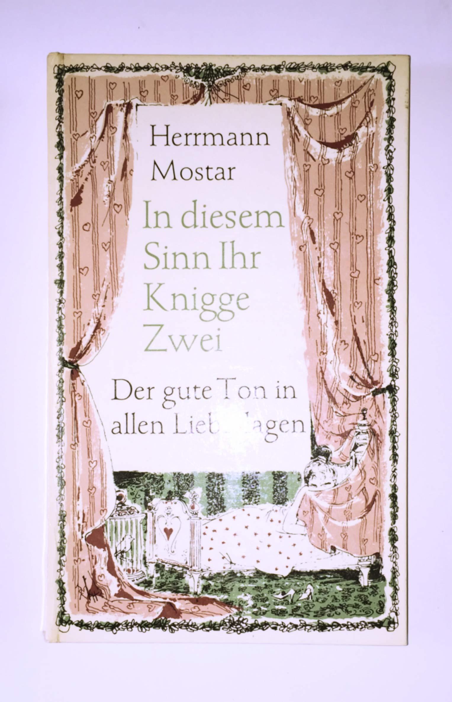 Herrmann Mostar : In diesem Sinn Ihr Knigge II - Der gute Ton in allen Liebesdingen