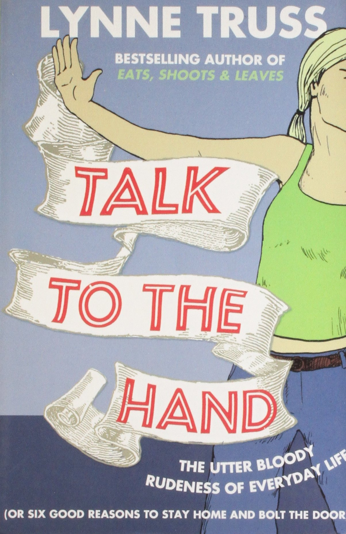 Read Online Talk to the Hand: the Utter Bloody Rudeness of the World Today or Six Good Reasons to Stay Home and Bolt the Door PDF