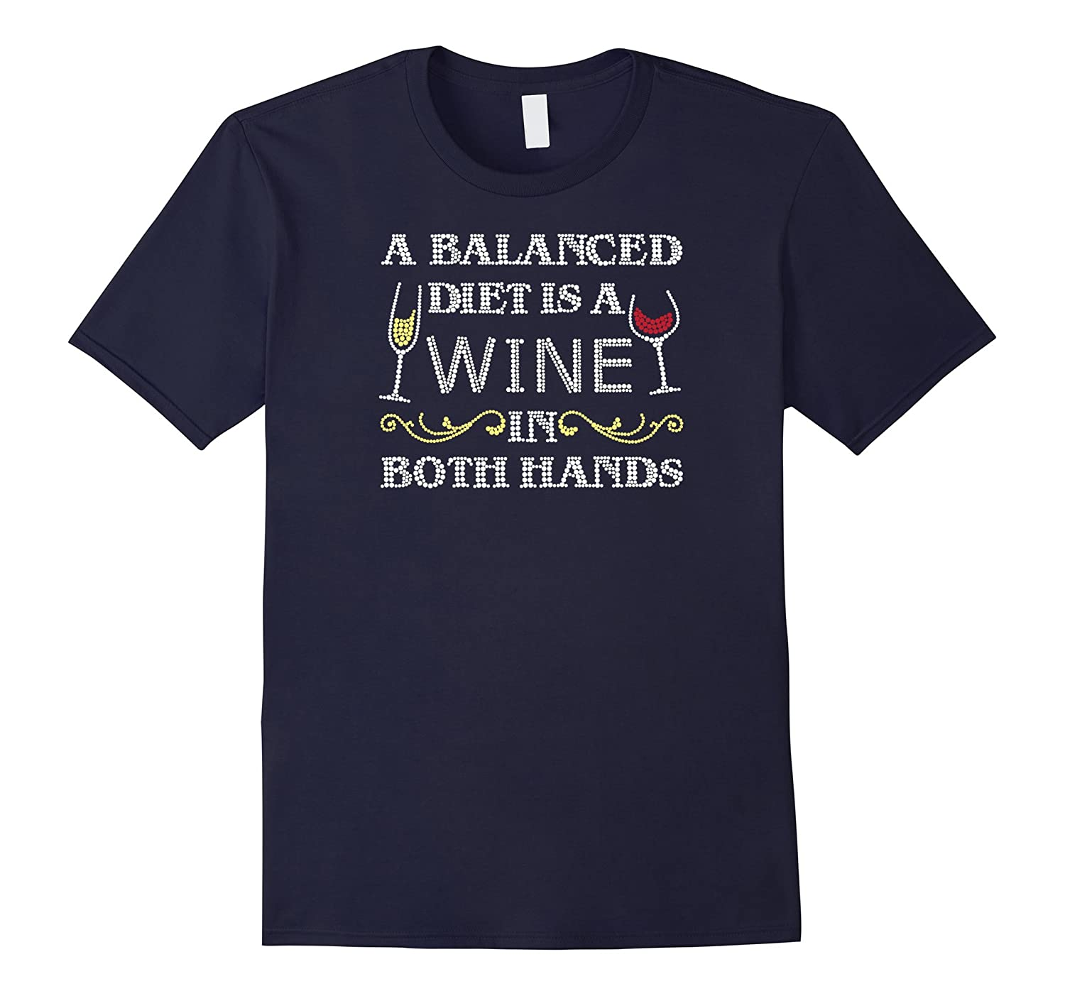 A Balanced Diet is a WINE in Both Hands T-Shirt-TH
