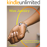Wire Jewelry: Beginner's Guide on Creating Superb Jewelry Yourself