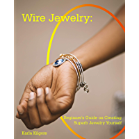 Wire Jewelry: Beginner's Guide on Creating Superb Jewelry Yourself (English Edition)