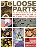 Loose Parts: Inspiring Play in Young Children (Loose Parts Series)