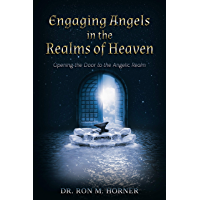 Engaging Angels in the Realms of Heaven: Opening the Door to the Angelic Realm