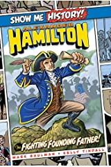 Alexander Hamilton: The Fighting Founding Father! (Show Me History!) Kindle Edition