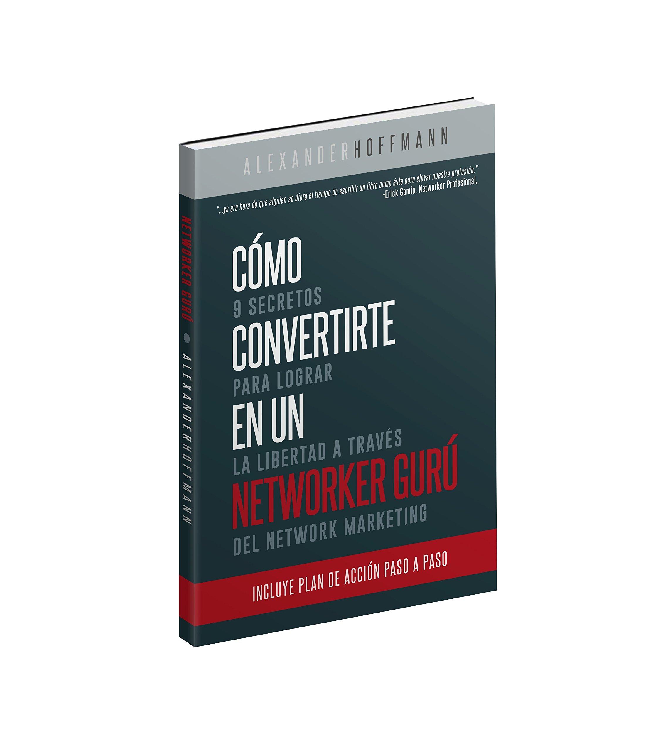 Como Convertirse en un Networker Guru: Alexander Hoffmann: 9780998872506: Amazon.com: Books