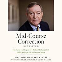 Mid-Course Correction Revisited: The Story and Legacy of a Radical Industrialist and his Quest for Authentic Change