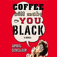 Coffee Will Make You Black: A Novel