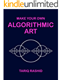Make Your Own Algorithmic Art (English Edition)