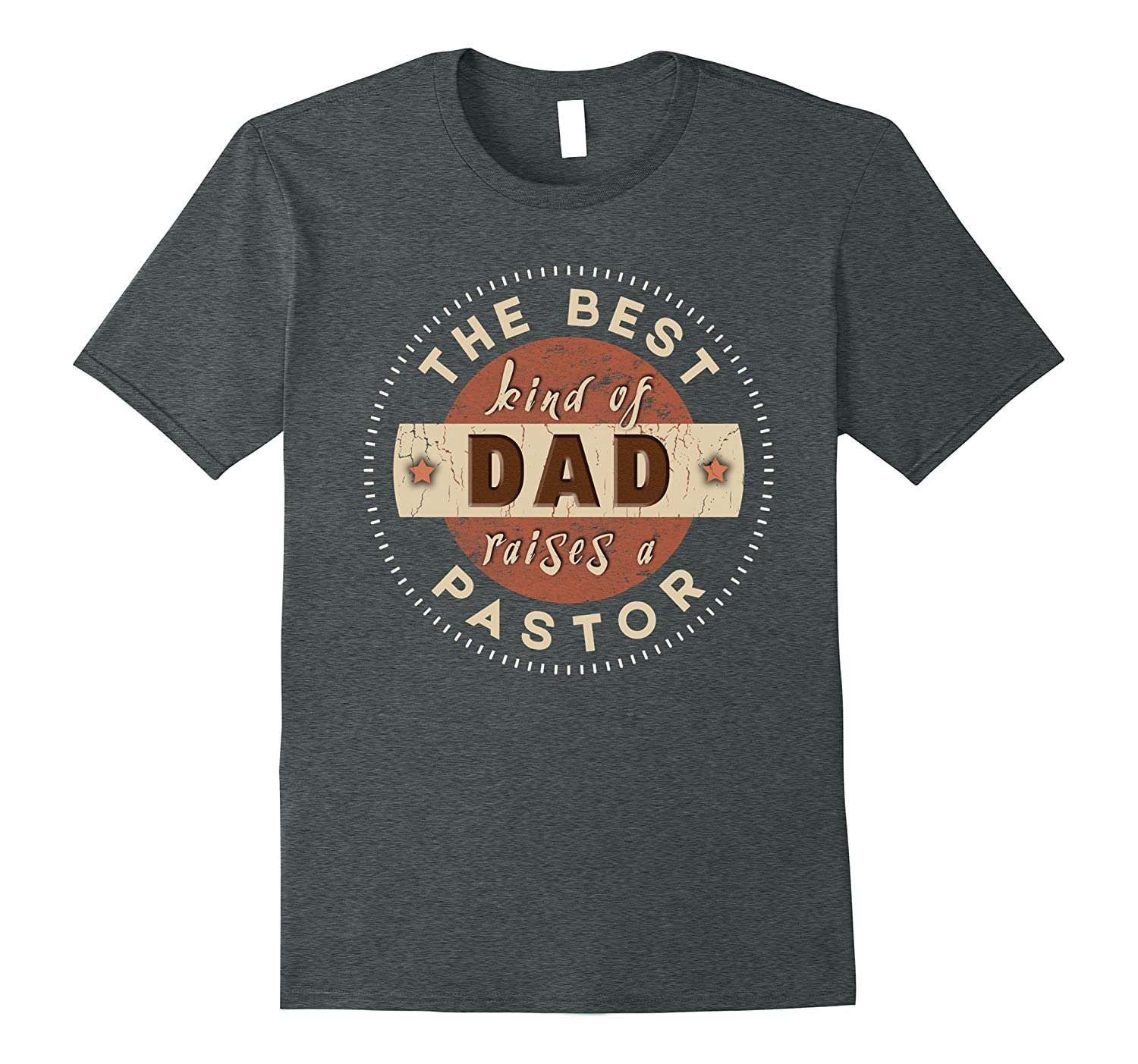 The Best Kind of Dad Raises a Pastor – Fathers Day T-Shirt