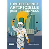 L'INTELLIGENCE ARTIFICIELLE pour le BUSINESS (French Edition)
