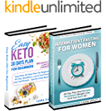 Keto Diet and Intermittent Fasting: 2 Manuscripts - Easy Keto Diet For Beginners - Intermittent Fasting For Woman: This Book Includes: Intermittent Fasting For Woman – Easy Keto Diet For Beginners