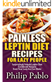 Painless Leptin Diet Recipes For Lazy People: Surprisingly Simple Leptin Diet Cookbook Recipes Even Your Lazy Ass Can Cook
