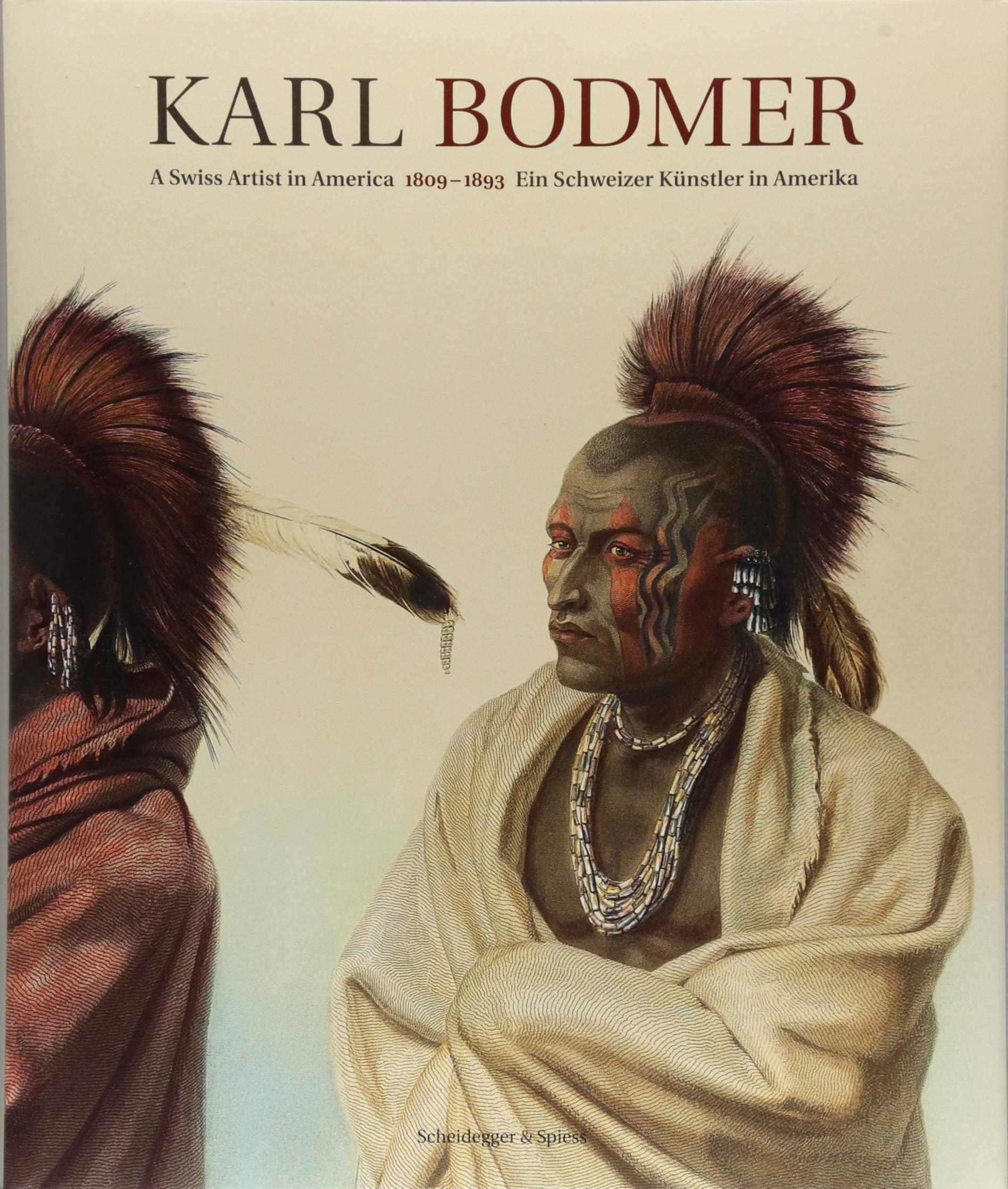 Karl Bodmer: Ein Schweizer Künstler in Amerika 1809–1893