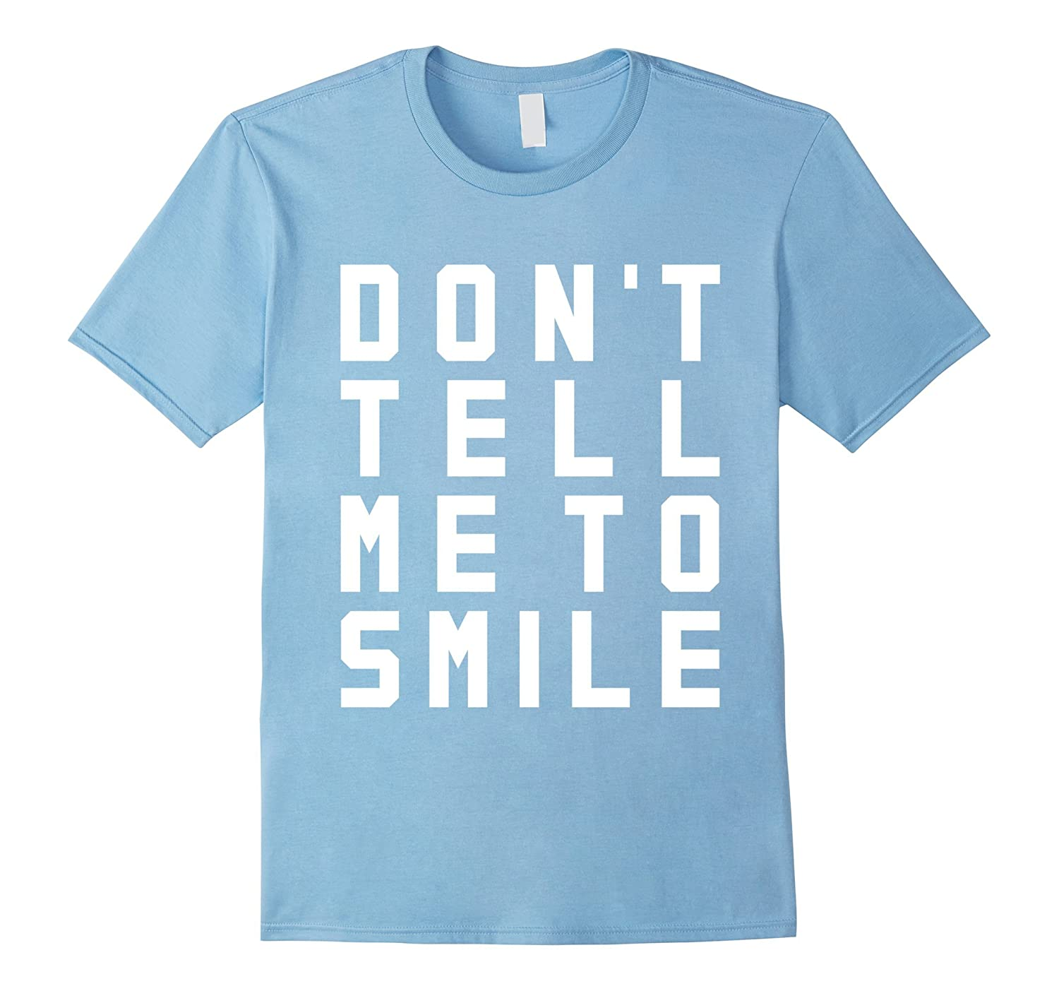Don't Tell Me To Smile Funny Sarcasm Light Color T-Shirt