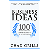 Business Ideas: 100 Starting Points to Make Money in the New Economy (English Edition)