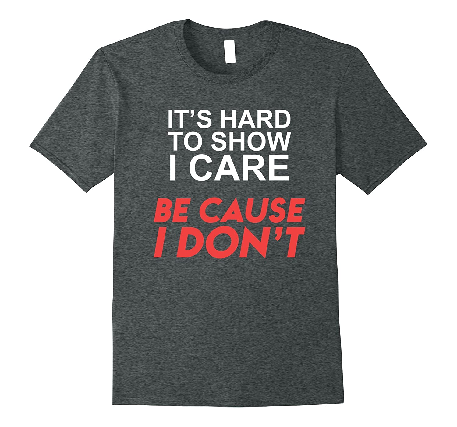 It's hard to show I care because I don't funny T-shirt-Rose