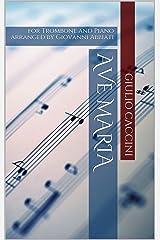 Giulio Caccini Ave Maria for Trombone and Piano: arranged by Giovanni Abbiati Kindle Edition
