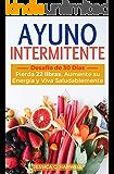Ayuno Intermitente: Desafío de 30 días - Pierda 22 Libras, Aumente su Energía y Viva Saludablemente