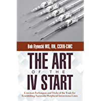 The Art of the Iv Start: Common Techniques and Tricks of the Trade for Establishing Successful Peripheral Intravenous…