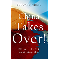 China Takes Over!: EU and the US must stop this (Our Western Civilisation Book 1) (English Edition)