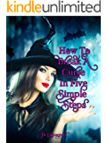 How to Break a Curse in Five Simple Steps: A Paranomal Reverse Harem Romance (The Witch of Hollow Woods Book 2)