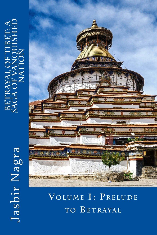 Download Betrayal of Tibet: A Saga of Vanquished Nation: Volume I: Prelude to Betrayal pdf epub