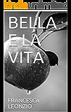 BELLA E LA VITA