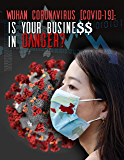 Wuhan Coronavirus  (COVID-19): Is YOUR Business in danger?: Protect YOUR Business - Without panic  - Without paying a fortune on expensive Experts - Even ... threatenings (Coronavirus Business Book 1)