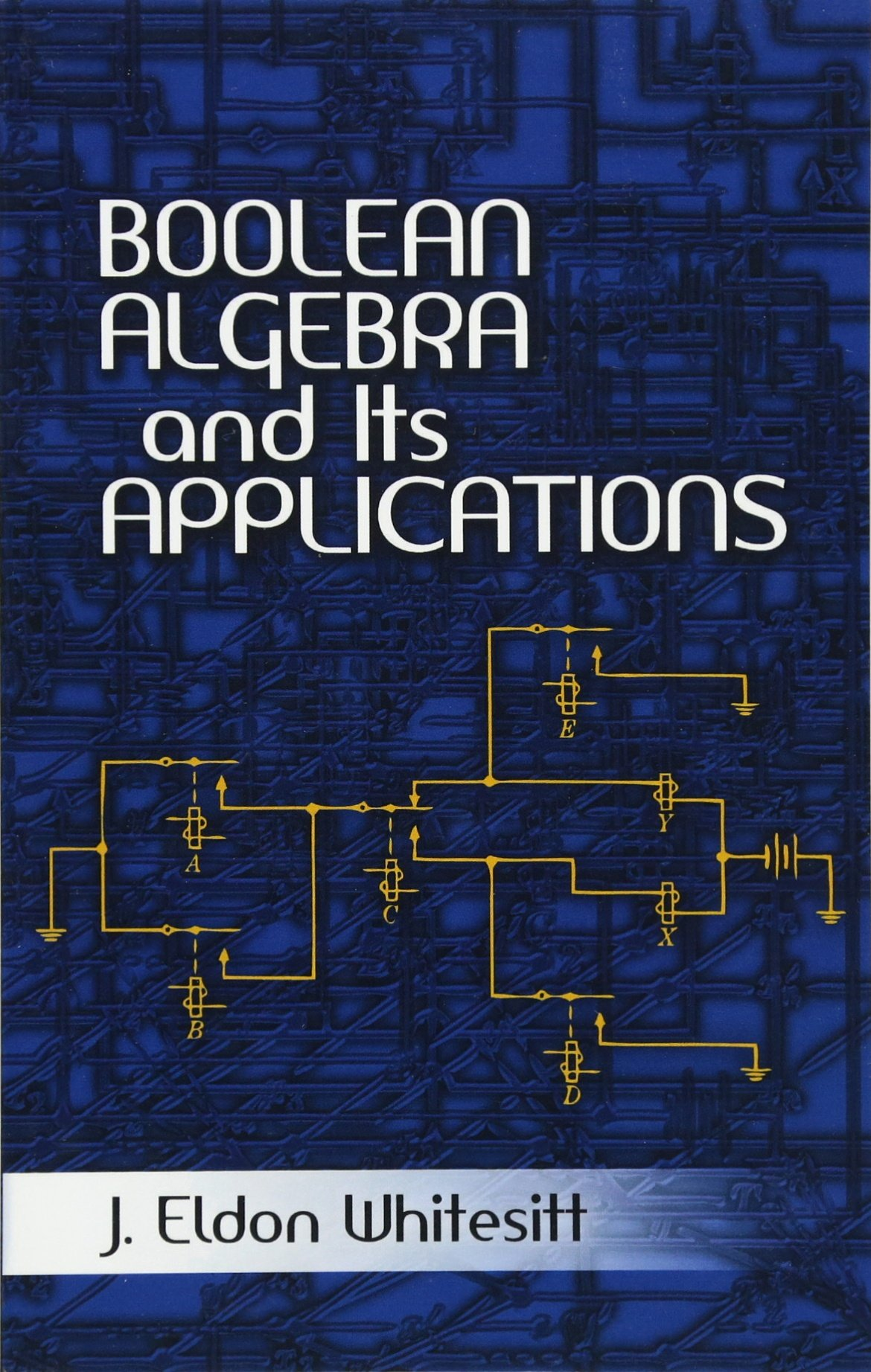 Boolean Algebra And Its Applications Dover Books On Computer Logic Science J Eldon Whitesitt 0800759477678