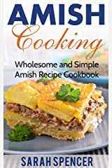 Amish Cooking: Wholesome and Simple Amish Recipe Cookbook (Amish Cookbook 1) Kindle Edition