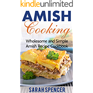 Amish Cooking: Wholesome and Simple Amish Recipe Cookbook (Amish Cookbook 1)