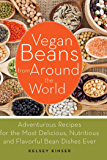 Vegan Beans from Around the World: 100 Adventurous Recipes for the Most Delicious, Nutritious, and Flavorful Bean Dishes…