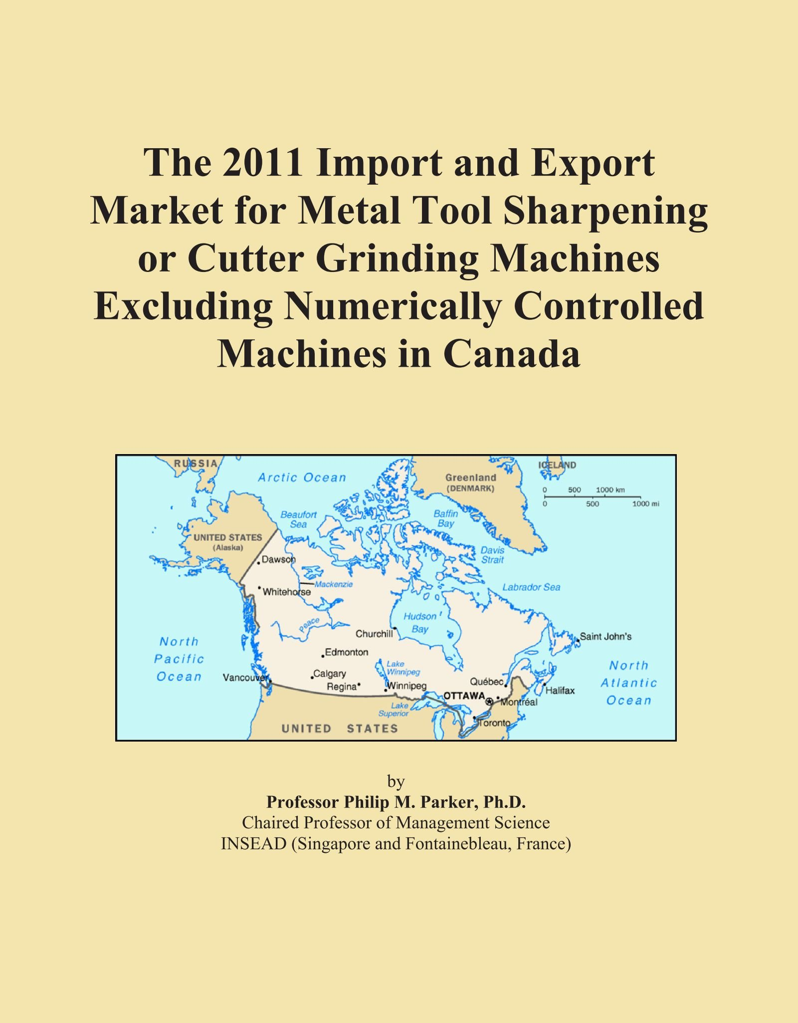 The 2011 Import and Export Market for Metal Tool Sharpening or Cutter Grinding Machines Excluding Numerically Controlled Machines in Canada PDF ePub book