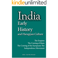 India Early History, and Harappan Culture: The Empires, The Coming of Islam, The Coming of the Europeans, The Independence Movement