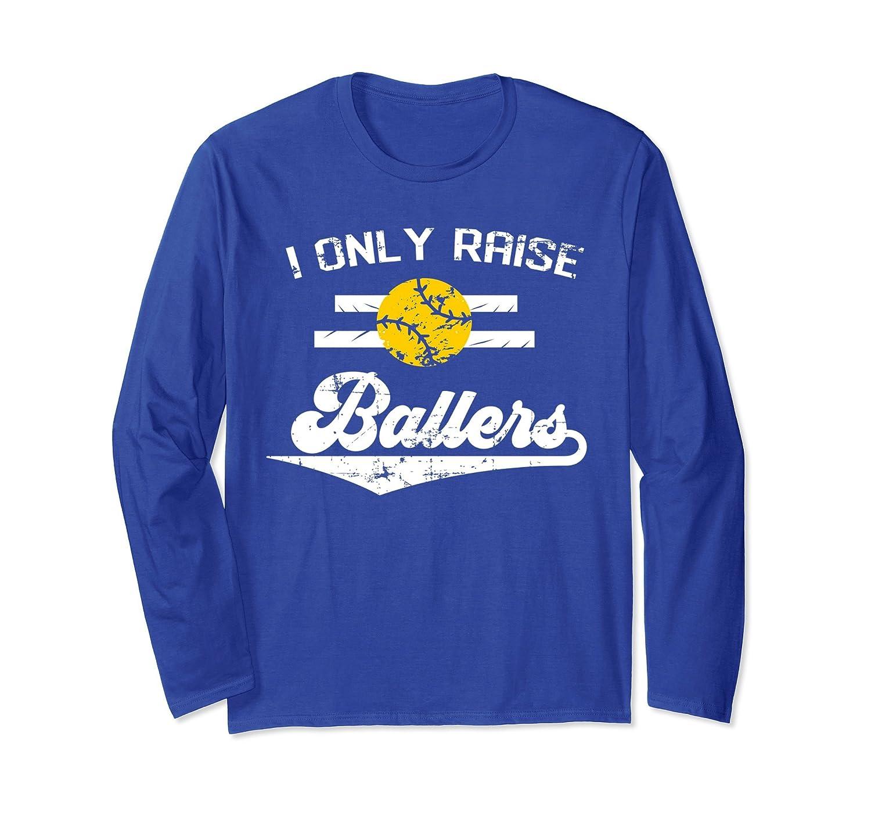 754059b8e I Only Raise Ballers Shirt Long Sleeve Gift For Softball Dad-TH - TEEHELEN
