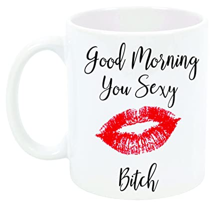 Amazoncom Good Morning You Sexy Bitch By Inkponyart Coffee Mug