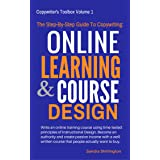 The Step-By-Step Guide to Copywriting: Online Learning and Course Design: Share Your Knowledge, Teach and Make Money Online W